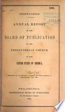 Annual Report of the Board of Publication of the Presbyterian Church in the United States of America Presented to the General Assembly