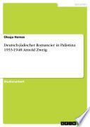 Deutsch-jüdischer Romancier in Palästina 1933-1948: Arnold Zweig