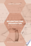 Reconstructing Organization : studies by drawing on over 21⁄2...
