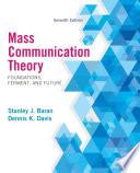 Mass Communication Theory  Foundations  Ferment  and Future