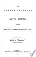 The Rowing calendar and aquatic register  ed  by  Argonaut