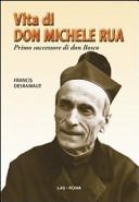 Vita di don Michele Rua  Primo successore di don Bosco