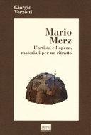 Mario Merz  L artista e l opera  materiali per un ritratto