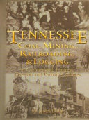 Tennessee Coal Mining, Railroading, and Logging in Cumberland, Fentress, Overton, and Putnam Counties