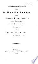 Stammbaum der Familie des Dr. Martin Luther, zur dritten Secularfeier seines Todestages des 18 Februars, 1846, herausgegeben von Professor Nobbe