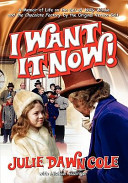 I Want It Now  a Memoir of Life on the Set of Willy Wonka and the Chocolate Factory