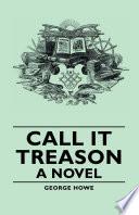 Call It Treason   A Novel