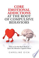 Core Emotional Addictions At The Root Of Compulsive Behaviors