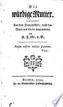 """""""Die"""" würdige Mutter. Aus dem Franz. umgearb. von A. F. Gr. v. B. (Alois Friedrich Graf von Brühl.)"""