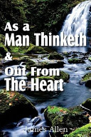 As a Man Thinketh and Out from the Heart