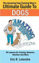 The Amazing Dog Training Man s Ultimate Guide to Dogs