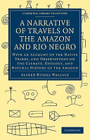 A Narrative of Travels on the Amazon and Rio Negro  with an Account of the Native Tribes  and Observations on the Climate  Geology  and Natural History of the Amazon