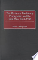The Rhetorical Presidency Propaganda And The Cold War 1945 1955