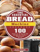 The Essential Bread Machine Cookbook