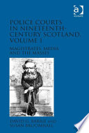 Police Courts in Nineteenth-Century Scotland, Volume 1 In Nineteenth Century Scotland Represents The First