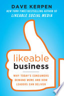 Likeable Business  Why Today s Consumers Demand More and How Leaders Can Deliver