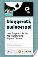 Bloggerati  Twitterati  How Blogs and Twitter are Transforming Popular Culture
