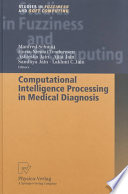 Computational Intelligence Processing In Medical Diagnosis : and diagnosis. this volume presents advanced...