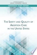 The Safety And Quality Of Abortion Care In The United States