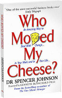 . Who Moved My Cheese? for Teens an Amazing Way to Deal with Change .