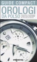 Orologi da polso  Conoscere e collezionare il meglio dell orologeria da polso del XX secolo