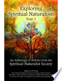 Exploring Spiritual Naturalism  Year 1  An Anthology of Articles from the Spiritual Naturalist Society