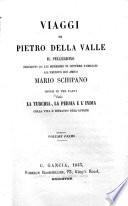 Viaggi di Pietro della Valle il Pellegrino descritti da lui medesimo in lettere familiari all erudito suo amico Mario Schipano divisi in tre parti cio    la Turchia  la Persia e l India  colla vita e ritratto dell autore