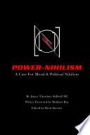Power Nihilism  A Case for Moral   Political Nihilism