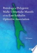 Petrology of Polygenic Mafic Ultramafic Massifs of the East Sakhalin Ophiolite Association