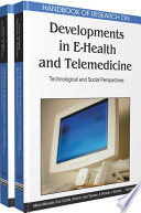 Handbook of Research on Developments in E Health and Telemedicine  Technological and Social Perspectives