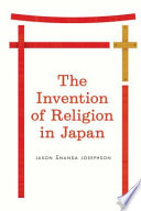 The Invention Of Religion In Japan book