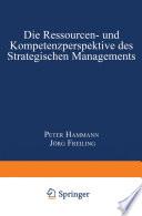 Die Ressourcen- und Kompetenzperspektive des Strategischen Managements