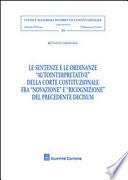 Le sentenze e le ordinanze  autointerpretative  della Corte costituzionale fra  novazione  e  ricognizione  del precedente decisum