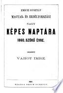 Nagy kepes Naptar. Magyarorszag es Erdely szamara. Szerk. Vahot Imre es Müller Gyula. (Großer illustrirter Kalender für Ungarn und Siebenbürgen.)