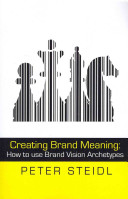 Creating Brand Meaning  How to Use Brand Vision Archetypes  2nd Edition