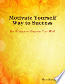 Motivate Yourself Way to Success   Key Strategies to Empower Your Mind