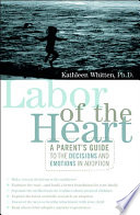 Labor of the Heart The Difficult Emotions And Decisions About Adoption From