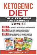 Ketogenic Diet The 1 Keto Guide For Beginners 3 Books In 1