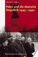 Polen und die deutsche Ostpolitik 1945-1990