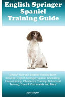 download ebook english springer spaniel training guide english springer spaniel training book includes: english springer spaniel socializing, housetraining, obedience training, behavioral training, cues and commands and more pdf epub