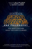 The Ultimate Star Wars and Philosophy Book