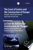The Court of Justice and the Construction of Europe  Analyses and Perspectives on Sixty Years of Case law   La Cour de Justice et la Construction de l Europe  Analyses et Perspectives de Soixante Ans de Jurisprudence