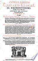 CONSILIORUM CASPARIS KLOCKI[I], JC. EMINENTISSIMI, COM. CAES. PAL. &c. STUDIO ET OPERA COLLECTORUM