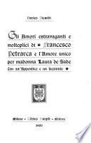 Gli amori extravaganti e molteplici di Francesco Petrarca e l amore unico per madonna Laura de Sade