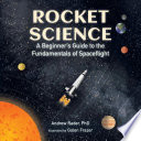 Rocket Science  A Beginner s Guide to the Fundamentals of Spaceflight Book PDF