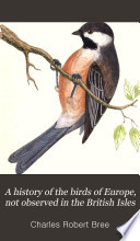 A History Of The Birds Of Europe Not Observed In The British Isles