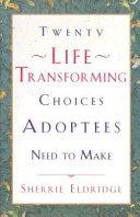 Twenty Life Transforming Choices Adoptees Need To Make