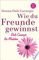 Wie du Freunde gewinnst  Dale Carnegie f  r M  dchen