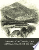 Memento of the Trosachs  Loch Katrine  Loch Lomond  and the neighbouring scenery  27 wood engravings Book PDF