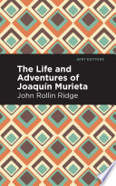 The Life and Adventures of Joaqu  n Murieta Book PDF